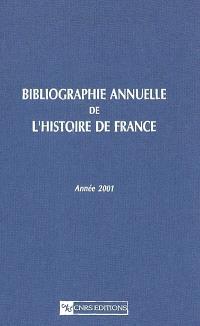 Bibliographie annuelle de l'histoire de France : du cinquième siècle à 1958. Volume 47, Année 2001
