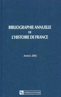 Bibliographie annuelle de l'histoire de France : du cinquième siècle à 1958. Volume 52, Année 2006