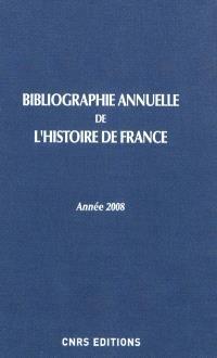 Bibliographie annuelle de l'histoire de France : du cinquième siècle à 1958. Volume 55, Année 2008