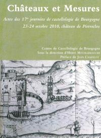 Châteaux et mesures : actes des 17es Journées de castellologie de Bourgogne, 23-24 octobre 2010, château de Pierreclos