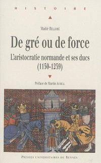 De gré ou de force : l'aristocratie normande et ses ducs (1150-1259)