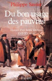 Du bon usage des pauvres : histoire d'un thème politique, 16e-20e siècle