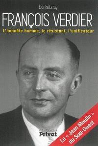 François Verdier : l'honnête homme, le résistant, l'unificateur