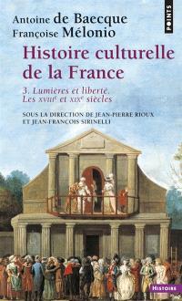 Histoire culturelle de la France. Volume 3, Lumières et liberté : les dix-huitième et dix-neuvième siècles