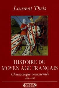Histoire du Moyen-Age français : chronologie commentée de Clovis à Louis XIV (486-1483)