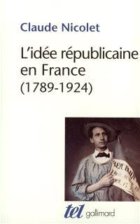 L'idée républicaine en France (1789-1924) : essai d'histoire critique