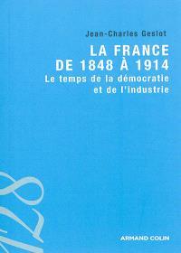 La France de 1848 à 1914 : le temps de la démocratie et de l'industrie