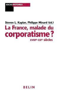 La France, malade du corporatisme : XVIIIe-XXe siècles