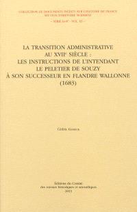 La transition administrative au XVIIe siècle : les instructions de l'intendant Le Peletier de Souzy à son successeur en Flandre wallonne, 1683