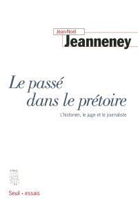 Le passé dans le prétoire : l'historien, le juge et le journaliste