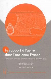 Le rapport à l'autre dans l'ancienne France : croyances, cultures, identités collectives (XVIe-XIXe siècle)