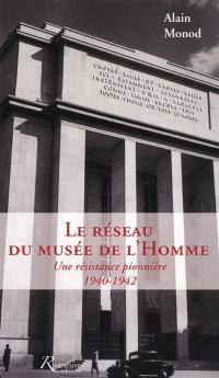 Le réseau du Musée de l'Homme : une résistance pionnière, 1940-1942
