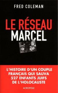 Le réseau Marcel : comment un homme et une femme sauvèrent 527 enfants de l'holocauste