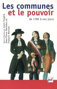 Les communes et le pouvoir : histoire politique des communes françaises de 1789 à nos jours