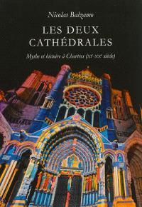 Les deux cathédrales : mythe et histoire à Chartres (XIe-XXe siècle)