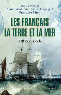 Les Français, la terre et la mer : XIIIe-XXe siècle