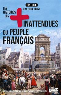 Les histoires les + inattendues du peuple français : moeurs, croyances, coutumes, joyeusetés, coquineries