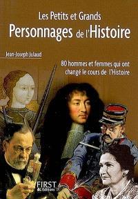 Les petits et grands personnages de l'histoire : 80 hommes et femmes qui ont changé le cours de l'histoire