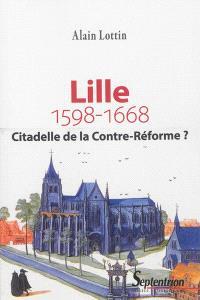 Lille, citadelle de la Contre-Réforme ? : 1598-1668