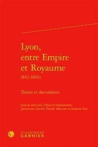 Lyon, entre empire et royaume (843-1601) : textes et documents