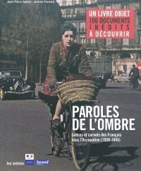 Paroles de l'ombre, Lettres et carnets des Français sous l'Occupation, 1939-1945