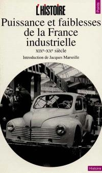 Puissance et faiblesse de la France industrielle : XIXe-XXe siècle