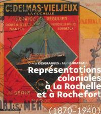 Représentations coloniales à La Rochelle et à Rochefort, 1870-1940