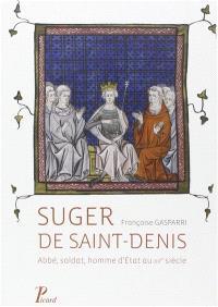 Suger de Saint-Denis : abbé, soldat, homme d'Etat au XIIe siècle
