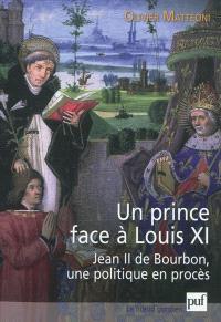 Un prince face à Louis XI : Jean II de Bourbon, une politique en procès