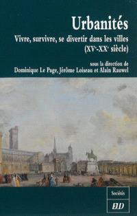 Urbanités : vivre, survivre, se divertir dans les villes : XVe-XXe siècles