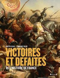 Victoires et défaites de l'histoire de France : de Gergovie à Diên Biên Phu
