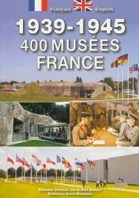 1939-1945 : 400 musées, guide France