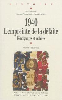 1940, l'empreinte de la défaite : témoignages et archives