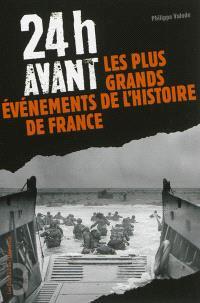 24 h avant... : les plus grands événements de l'histoire de France