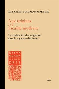 Aux origines de la fiscalité moderne : le système fiscal et sa gestion dans le royaume des Francs