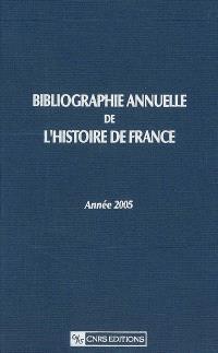 Bibliographie annuelle de l'histoire de France : du cinquième siècle à 1958. Volume 51, Année 2005