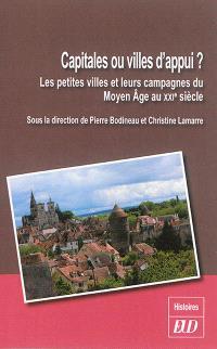Capitales ou villes d'appui : les petites villes et leurs campagnes du Moyen Age au XXIe siècle