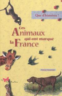 Ces animaux qui ont marqué la France : que d'histoires !