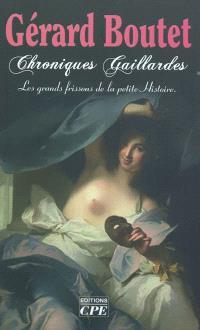 Chroniques gaillardes : de Clotilde à Joséphine, les grands frissons de la petite histoire