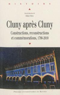Cluny après Cluny : constructions, reconstructions et commémorations, 1720-2010 : actes du colloque de Cluny, 13-15 mai 2010
