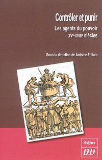 Contrôler et punir : les agents du pouvoir : XVe-XVIIIe siècles