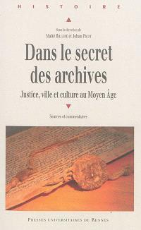 Dans le secret des archives : justice, ville et culture au Moyen Age : sources et commentaires