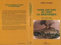 Dans les îles du vent, la Martinique : XVIIe-XIXe siècle