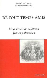 De tous temps amis : cinq siècles de relations franco-polonaises