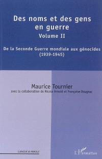 Des noms et des gens en guerres. Volume 2, De la Seconde Guerre mondiale aux génocides : 1939-1945