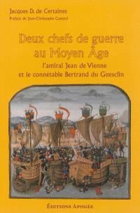 Deux chefs de guerre au Moyen Age : l'amiral Jean de Vienne et le connétable Bertrand du Guesclin
