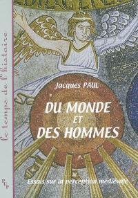 Du monde et des hommes : essais sur la perception médiévale