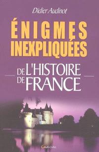 Enigmes inexpliquées de l'histoire de France