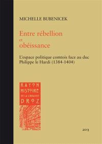 Entre rébellion et obéissance : l'espace politique comtois face au duc Philippe le Hardi (1384-1404)