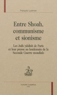 Entre Shoah, communisme et sionisme : les Juifs yiddish de Paris et leur presse au lendemain de la Seconde Guerre mondiale